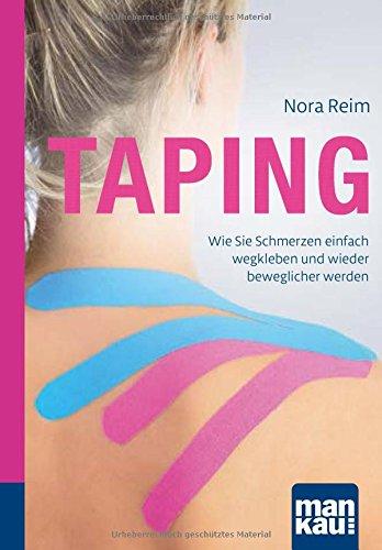 Preisvergleich Produktbild Taping. Kompakt-Ratgeber: Wie Sie Schmerzen einfach wegkleben und wieder beweglicher werden