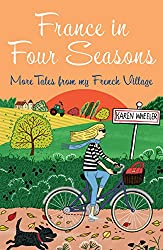 France in Four Seasons: More Tales from my French Village (Tout Sweet Book 5) (English Edition)