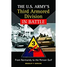 The U.S. Army's Third Armored Division in Battle: From Normandy to the Persian Gulf