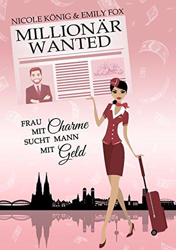 MILLIONÄR WANTED: Frau mit Charme sucht Mann mit Geld von [König, Nicole, Fox, Emily]
