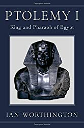 Ptolemy I: King and Pharaoh of Egypt by Ian Worthington (2016-12-15)