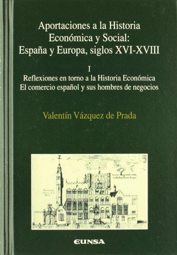 Aportaciones a la historia económica y social: Reflexiones en torno a la historia económica, el comercio español y sus hombre de negocios: T.I