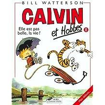 Calvin et Hobbes, tome 8 : Elle est pas belle, la vie ? (B.D.)