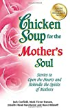 Chicken Soup for the Mother's Soul: Stories to Open the Hearts and Rekindle the Spirits of Mothers (Chicken Soup for the Soul) by Jack Canfield (2012-08-28)
