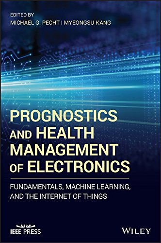 Prognostics and Health Management of Electronics: Fundamentals, Machine Learning, and the Internet of Things (Wiley - IEEE) (English Edition)