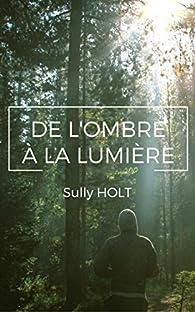 De l'ombre à la lumière par Sully Holt