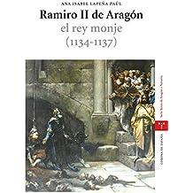 Ramiro II de Aragón, el rey monje (1134-1137) (Estudios Históricos La Olmeda)