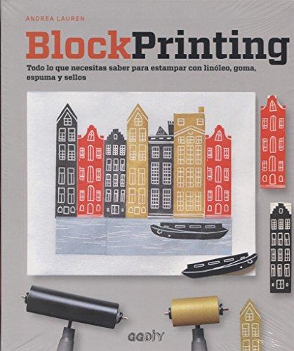 Block Printing. Todo lo que necesitas saber para estampar con linóleo, goma, espuma y sellos (GGDiy) por Andrea Lauren