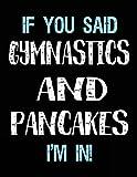 If You Said Gymnastics And Pancakes I'm In: Blank Sketch, Draw and Doodle Book - Dartan Creations, Tara Hayward
