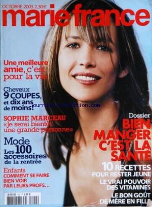 MARIE FRANCE [No 104] du 01/10/2003 - DOSSIER - BIEN MANGER C'EST LA SANTE - UNE MEILLEURE AMIE - C'EST POUR LA VIE - LES CHEVEUX - SOPHIE MARCEAU - MODE - ACCESSOIRES - ENFANTS - COMMENT SE FAIRE BIEN VOIR PAR LEURS PROFS