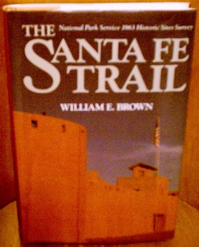 The Santa Fe Trail: National Park Service 1963 historic sites survey by William E Brown (1988-08-02)