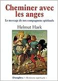 Telecharger Livres Cheminer avec les anges Le Message de nos compagnons spirituels de Helmut Hark 8 mars 1996 (PDF,EPUB,MOBI) gratuits en Francaise