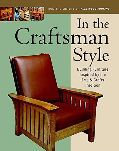 In the Craftsman Style: Building Furniture Inspired by the Arts & Crafts T: Building Furniture Inspired by the Arts and Crafts Tradition (Fine Woodworking)