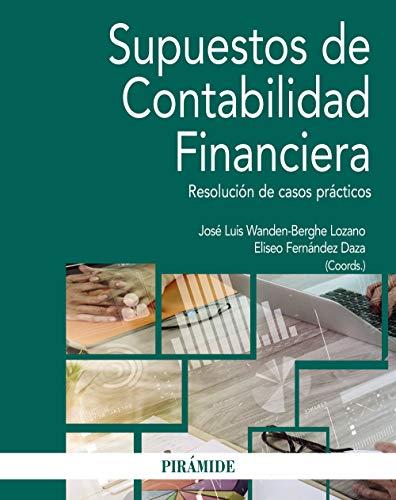 Supuestos de Contabilidad Financiera (Economía Y Empresa) por José Luis Wanden-Berghe