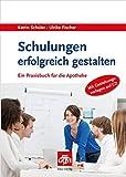 Schulungen erfolgreich gestalten: Ein Praxisbuch für die Apotheke (Govi)