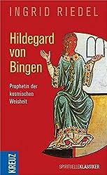 Hildegard von Bingen: Prophetin der kosmischen Weisheit
