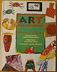 ART FOR CHILDREN: A STEP BY STEP GUIDE FOR THE YOUNG ARTIST