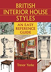 British Interior House Styles: An Easy Reference Guide (British Living History)