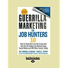 Guerrilla Marketing for Job Hunters 3.0: How to Stand Out from the Crowd and Tap Into the Hidden Job Market using Social Media and 999 other Tactics Today by Jay Conrad Levinson and David E. Perry (2012-12-28)