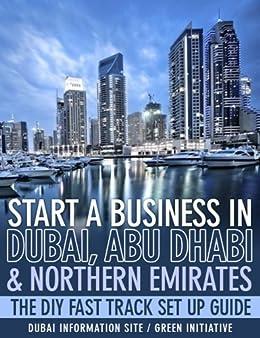 Start a Business in Dubai, Abu Dhabi & Northern Emirates - The DIY Fast Track Set Up Guide (English Edition) von [Sunil S., Christine O.]