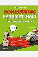 Scheißdregg bassiert halt!: Cartoons auf Schwäbisch Gebundene Ausgabe