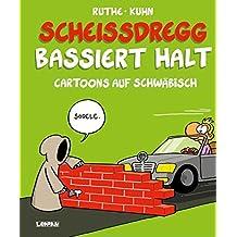 Scheißdregg bassiert halt!: Cartoons auf Schwäbisch