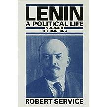 Lenin a Political Life Vol 3: The Iron Ring v. 3