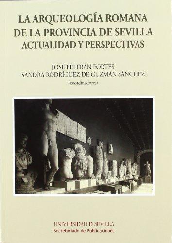 La Arqueología Romana de la provincia de Sevilla: Actualidad y perspectivas (Historia y Geografía)