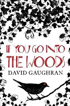 If You Go Into The Woods (English Edition) von [Gaughran, David]
