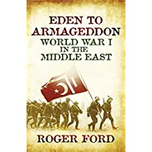 Eden To Armageddon: World War I The Middle East by Roger Ford (2010-08-19)
