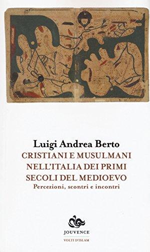 Cristiani e musulmani nell'Italia dei primi secoli del medioevo. Percezioni, scontri e incontri