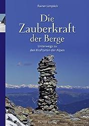 Die Zauberkraft der Berge: Unterwegs zu den Kraftorten der Alpen