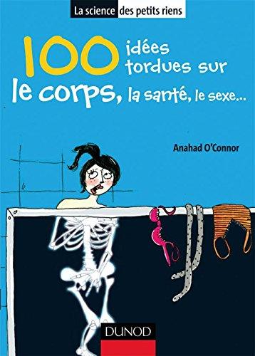 100 idées tordues sur le corps, la santé, le sexe. par Anahad O'Connor