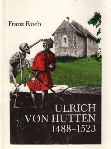 Ulrich von Hutten - ein radikaler Intellektueller im 16. Jahrhundert