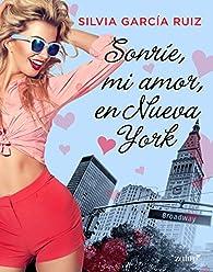 Sonríe, mi amor, en Nueva York par Silvia García Ruiz