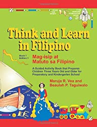 Think and Learn in Filipino (Book 1 Edition 1) Mag-isip at Matuto sa Filipino: A Guided Activity Book that Prepares Children Three Years Old and Older for Preparatory and Kindergarten School