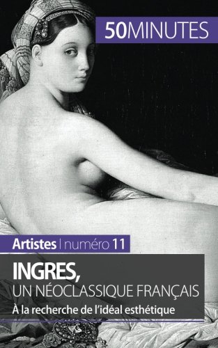 Ingres, un néoclassique français: À la recherche de l'idéal esthétique par Thérèse Claeys