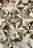 Front cover for the book The Resurrection of Joan Ashby by Cherise Wolas