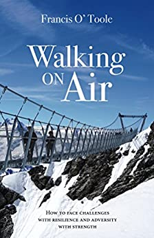 Walking On Air: How to face challenges with resilience and adversity with strength by [O' Toole, Francis]