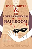 Front cover for the book Dandy Gilver and the Unpleasantness in the Ballroom by Catriona McPherson