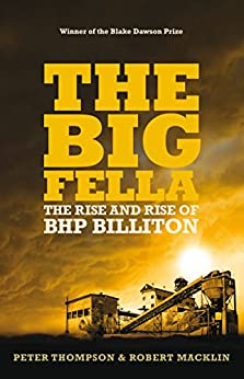 The Big Fella: The Rise And Rise Of BHP Billiton by [Macklin, Robert, Thompson, Peter]