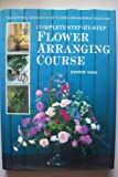 The National Association of Flower Arrangement Societies Complete Step-by-step Flower Arranging Course