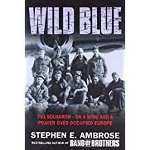 Wild Blue: 741 Squadron: On A Wing And A Prayer Over Occupied Europe: The Men and Boys Who Flew the B-24s Over Germany