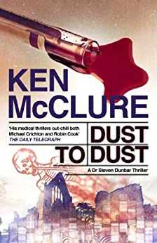 Dust to Dust: A Dr Steven Dunbar Thriller: Book 8 by [McClure, Ken]
