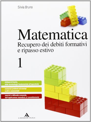 Matematica. Recupero dei debiti formativi e ripasso estivo - Volume 1