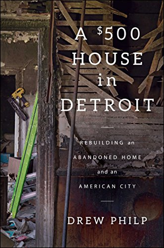 a-500-house-in-detroit-rebuilding-an-abandoned-home-and-an-american-city
