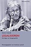 Legalisieren!: Vortr�ge zur Drogenpolitik