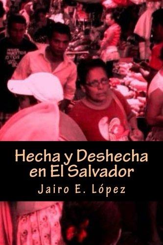 Hecha y Deshecha en El Salvador por Jairo E. López