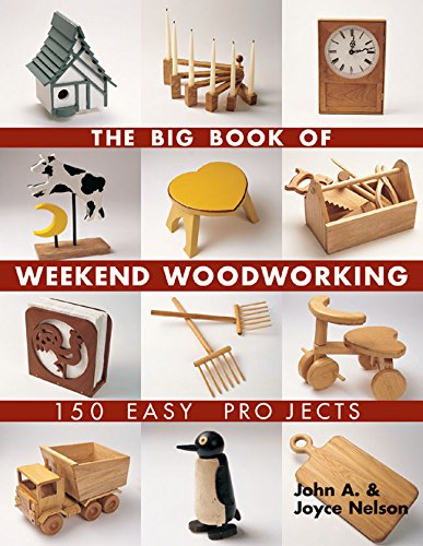 The Big Book of Weekend Woodworking: 150 Easy Projects (Big Book of ... Series) por John Nelson