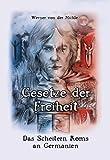 Gesetze der Freiheit: Das Scheitern Roms an Germanien - Werner von der Mühle